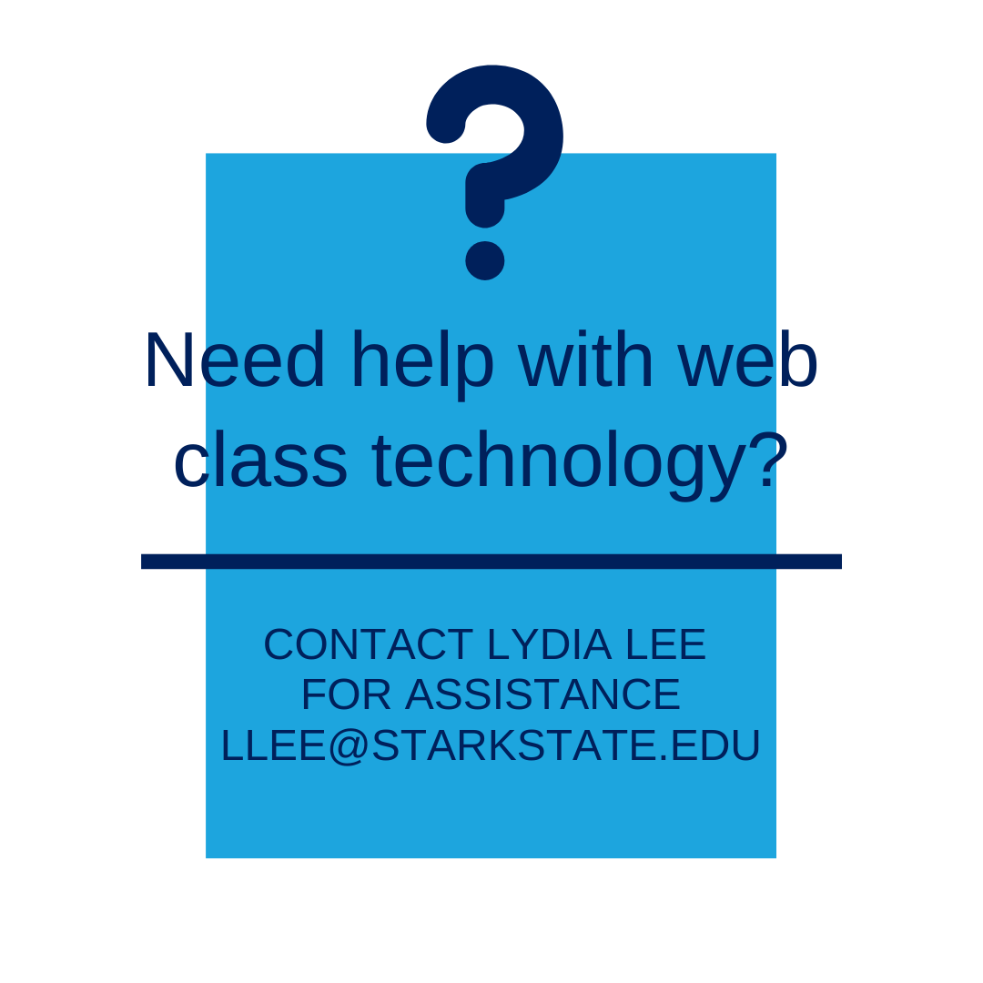 Link:  Need help with web class techology?  Contact Lydia Lee for assistance at LLEE@STARKSTATE.EDU