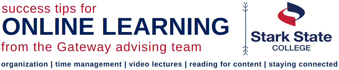 Success tips for Online Learning from the Gateway advising team:  organization,time management, video letures, reading for content and staying connected