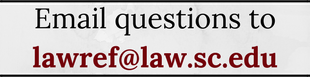Email questions to lawref@law.sc.edu