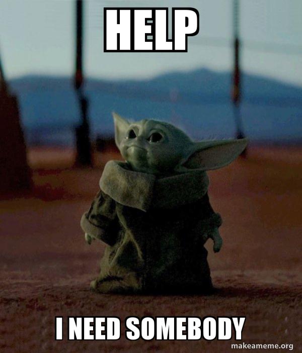 Baby Yoda looking up. Text - Help I Need Somebody