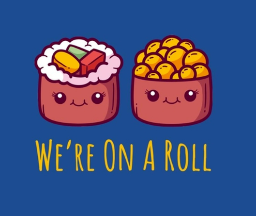 """2 pieces of suchi with the text """"We're on a Roll"""""""