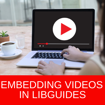 Training Tidbits: Embedding Videos in Your LibGuides