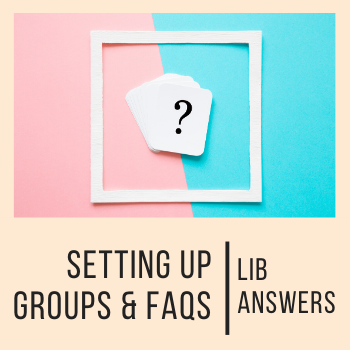 Setting up LibAnswers Groups & FAQs