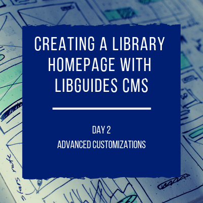 Creating a Library Homepage with LibGuides CMS - Advanced