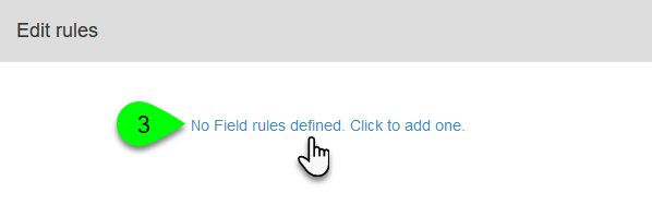"""Clicking """"No field rules defined. Click to add one."""""""