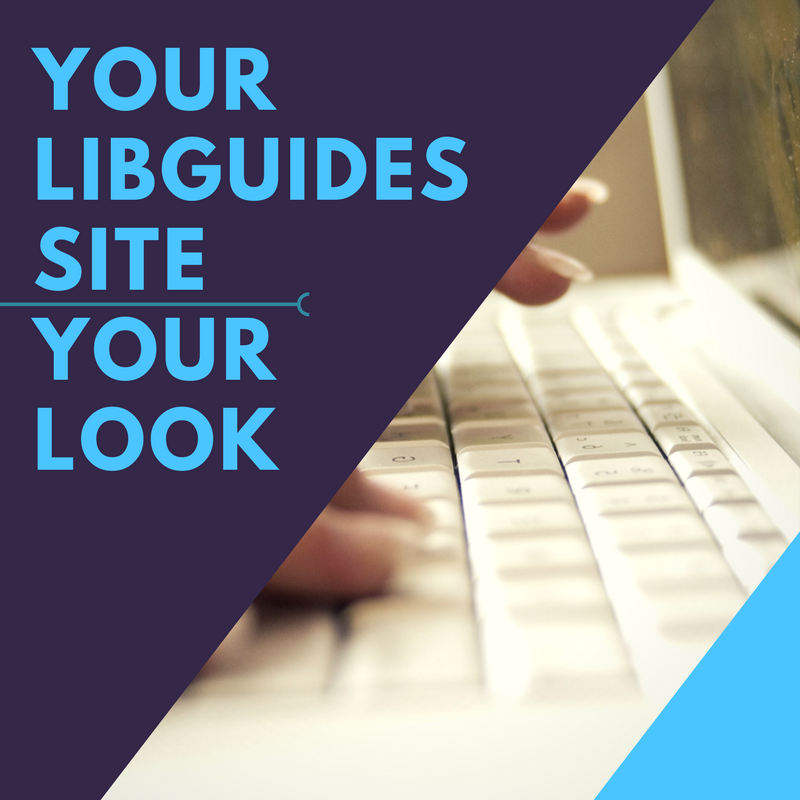 LibGuides Admin: Setting Up Your System and Look & Feel