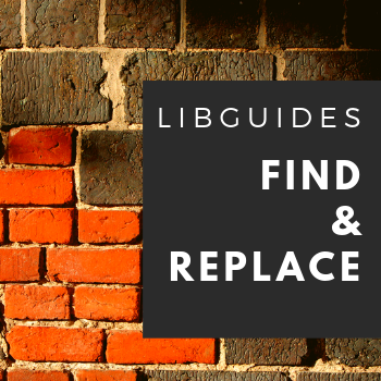 Training Tidbits: Find it, Replace it - in LibGuides