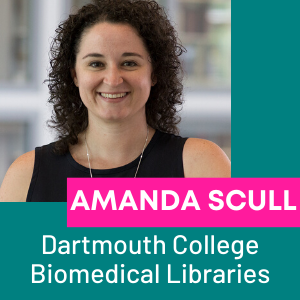 Amanda Scull, Dartmouth College Biomedical Libraries