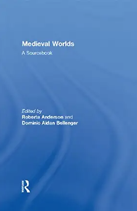 Medieval Worlds : A Sourcebook Roberta Anderson and Dominic Bellenger