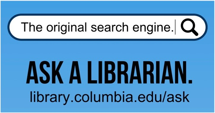 Ask a Librarian: The original search engine. Library.columbia.edu/ask