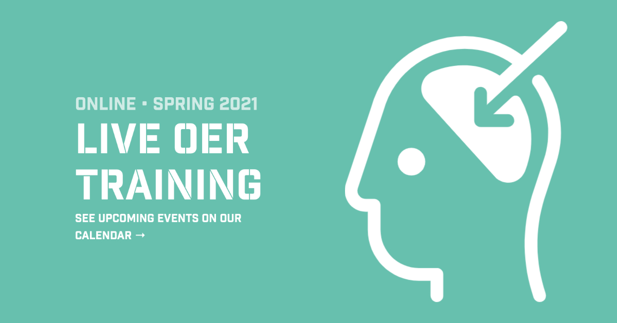 Live OER Training, online during Spring 2021! Click to find upcoming events on our calendar