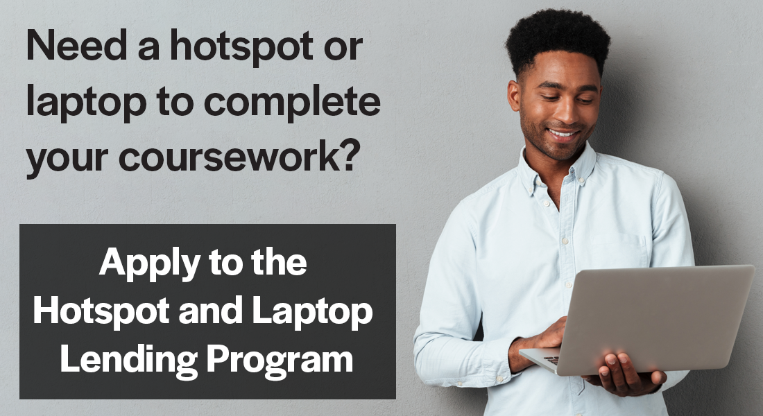 if you need  a hotspot or laptop to complete your tcc coursework apply to the hotspot and laptop lending program