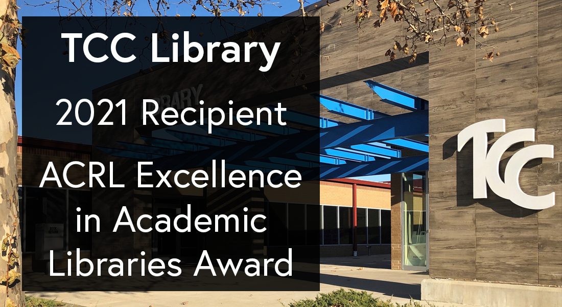 T C C library 2021 recipient a c r l excellence in academic libraries award