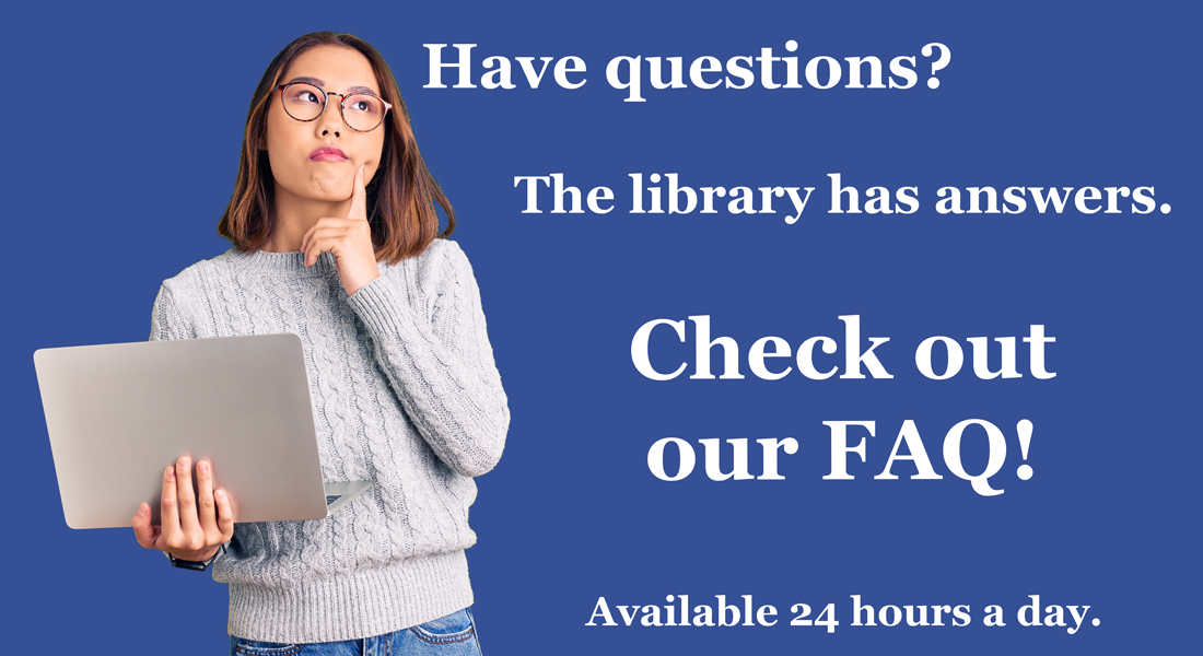 have questions check out the library f a q
