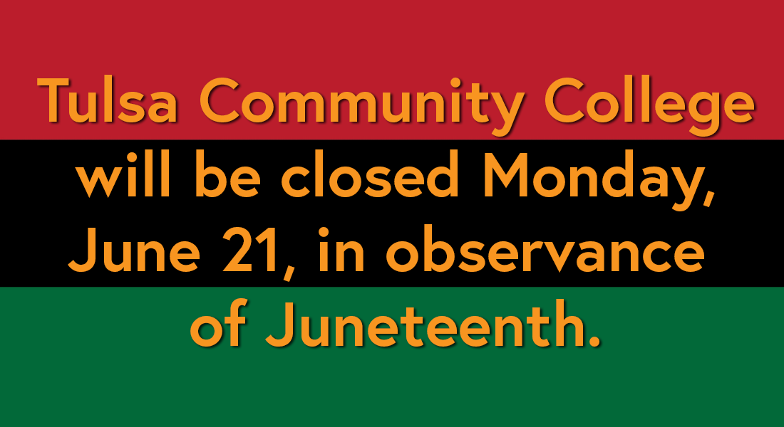 tulsa community college will be closed monday june 21 in observance of juneteenth