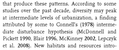Example: According to some studies over the past decade, diversity may peak at intermediate levels of urbanization, a finding attributed by some to Connell's (1978) intermediate disturbance hypothesis (McDonnell and Pickett 1990, Blair 1996, McKinney 2002, Lepczyk et al. 2008).