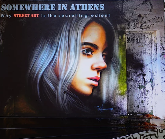 """""""Somewhere in Athens: Why Street Art is the Secret Ingredient"""""""