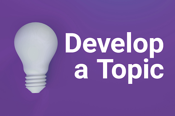 'Develop a Topic.' Light bulb.