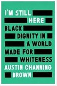 Book Cover Image: I'm still here black dignity in a world made for whiteness by Austin Channing Brown