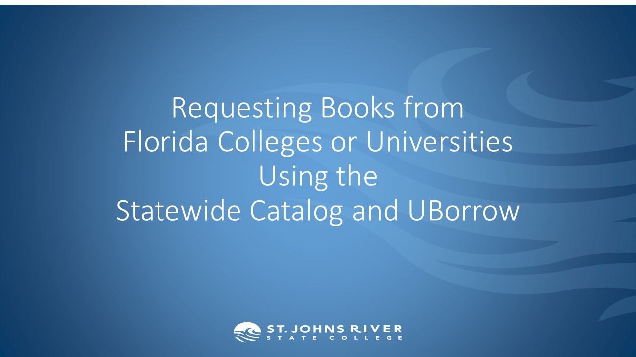 Requesting Books from Florida Colleges or UniversitiesUsing theStatewide Catalog and UBorrow