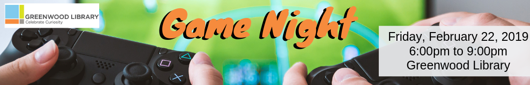 Game Night at Greenwood Library February 22, 2019 6:00pm-9:00pm