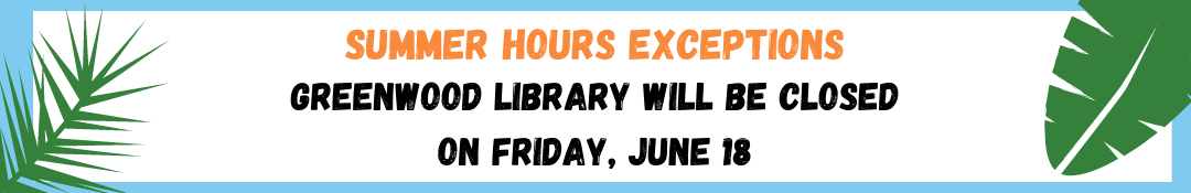 Greenwood Library closed on June 18th for Juneteenth.