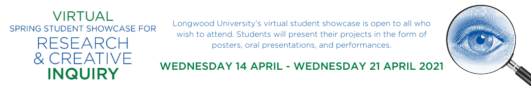 Virtual Spring Student Showcase for Research & Creative Inquiry April 14 - 21, 2021, link to ForegarOne website, need Longwood ID to sign in