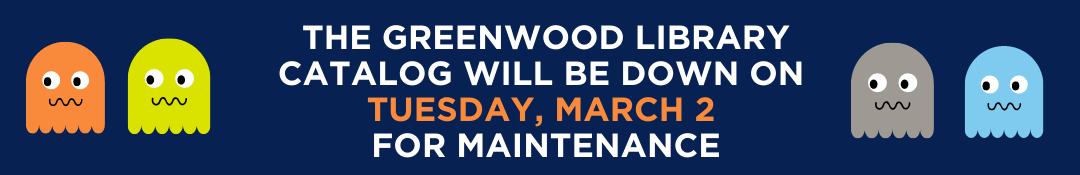 The Greenwood Library catalog is unavailable again on March 2, 2021.