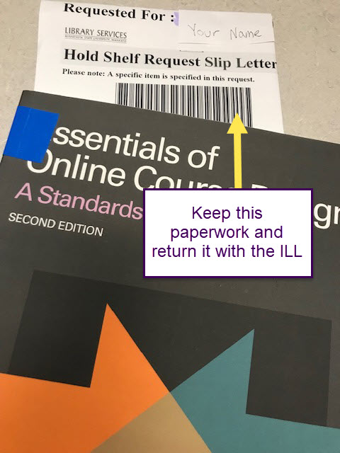 Interlibrary loan paperwork will be in your book when you get it. keep it with the book at all times