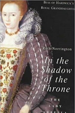In the shadow of the throne : the Lady Arbella Stuart