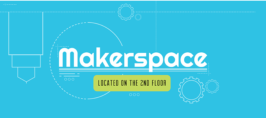Come make something in the Makerspace, located on the 2nd Floor