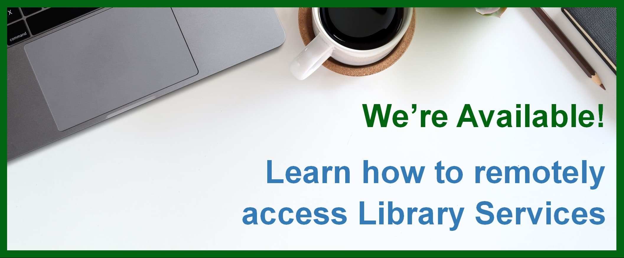 We're Available! Learn how to remotely access Library Services