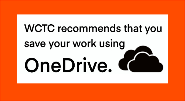 WCTC recommends that you save your work using OneDrive.