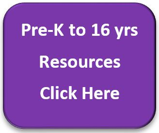 Pre-K to 16 yrs Resource Click Here