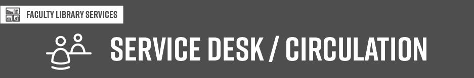 Faculty Library Services: Service Desk / Circulation