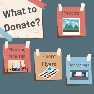 What to Donate? Photos, Meeting Minutes, Event Flyers, Recordings