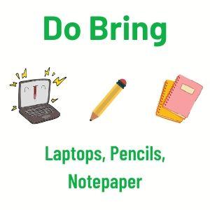 Do Bring: Laptops, Pencils, Notepaper