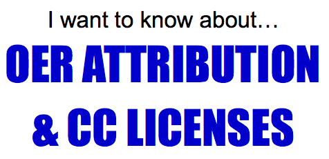 I want to know about... OER attribution and CC licenses
