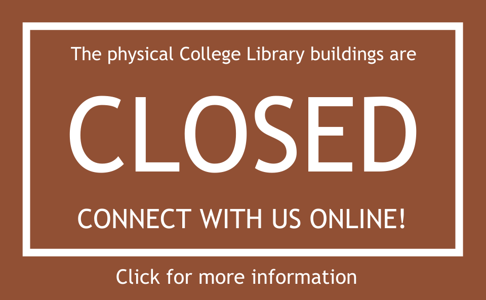 The physical college library buildings are closed. Connect with us online! Click for more information.