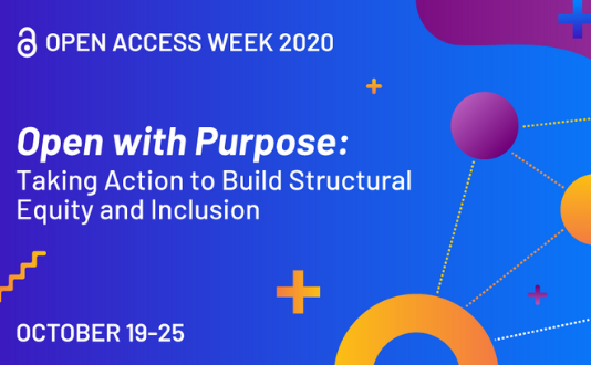 Open Access Week 2020, Open with Purpose: Taking action to build structural equity and inclusion. Click for more information