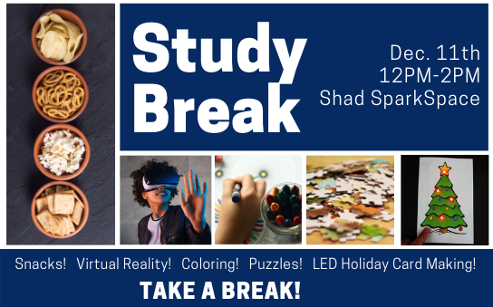 Study Break in Shad on 12/11, 12PM. Click for more