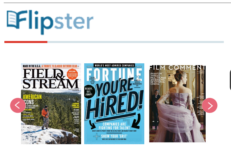 Flipster - Access 60 different popular magazines and read them just like reading a print magazine. Includes the latest issue and one or two years of back issues. Download the Flipster App for iOS or Android, especially if you want to read an issue offline.