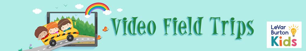 Video Field Trips videos