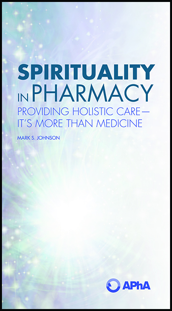 Spirituality in Pharmacy: Providing Holistic Care—It's More Than Medicine