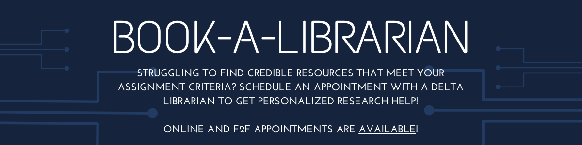 Book a Librarian graphic: struggling to find credible resources that meet your assignment criteria? Schedule an appointment with a Delta librarian to get personalized research help!  online and f2f appointments are available!