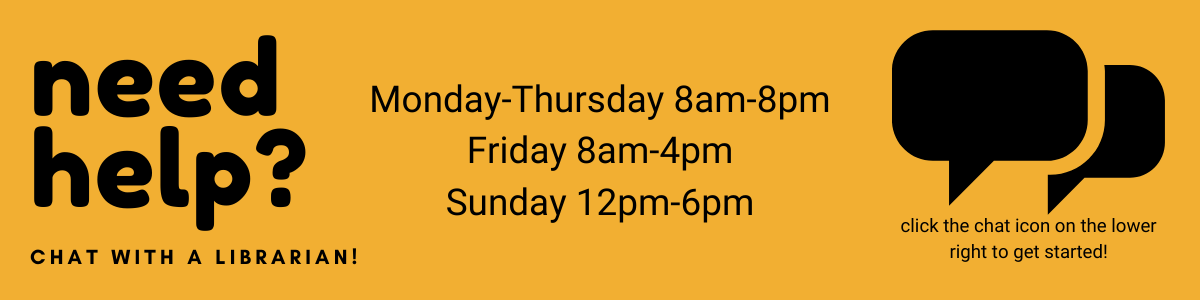 Need help? Chat with a Librarian! Monday-Thursday 8am-8pm; Friday 8am-4pm; Sunday 12pm-6pm