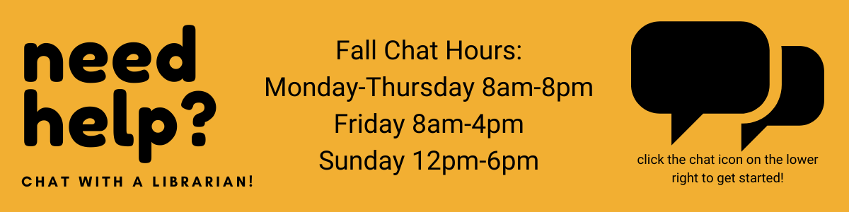 need help? chat with a Librarian! Monday-Thursday 8am-8pm, Friday 8am-4pm, Sunday 12pm-6pm