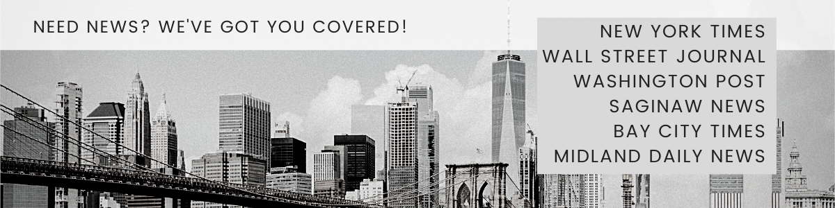 City Skyline with text Need News? We've got you covered! New York Times, Wall Street Journal, Wasington Post, Saginaw News, Bay City TImes, Midland Daily News