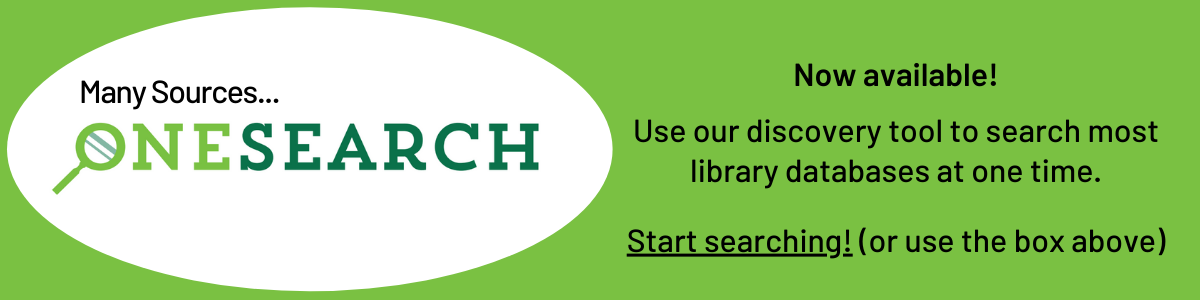 Many sources...OneSearch. Now available!  Use our discovery tool to search most library databases at one time.  Start searching! (or use the box above)