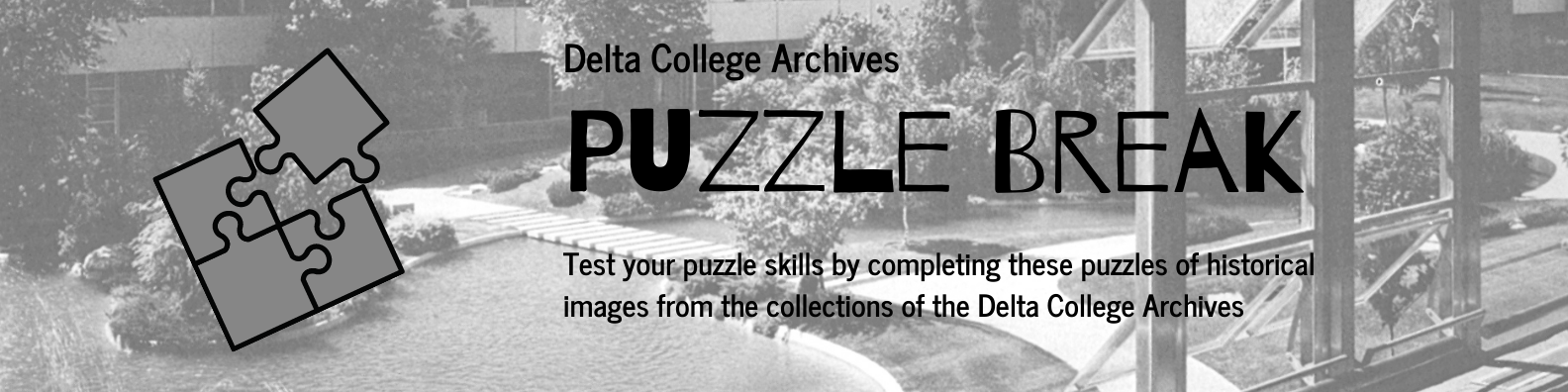 Graphic with text Delta College Archives Puzzle Break Test your puzzle skills by completing these puzzles of historical images from the collections of the Delta College Archives